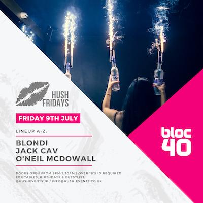 Hush Fridays - Bloc40 - 9th July