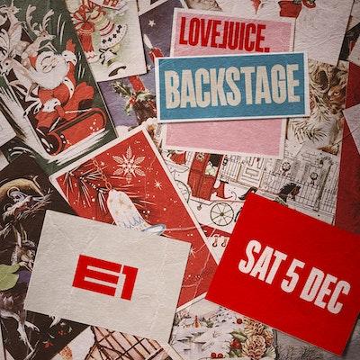 LOVEJUICE BACKSTAGE - 5TH DECEMBER 2020 - 2.30PM - 9.30PM
