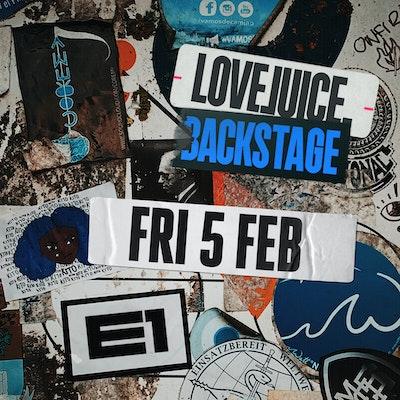 LOVEJUICE BACKSTAGE - FRI 5TH FEB 2020 - 5.00PM - 10.30PM