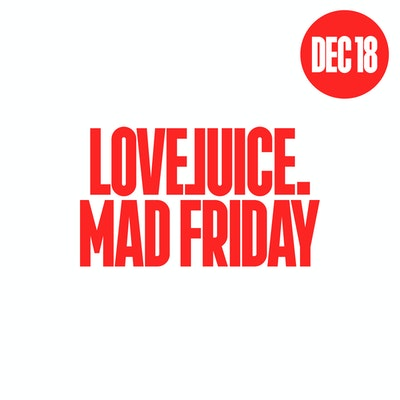 LOVEJUICE MAD FRIDAY - 18TH DECEMBER 2020 - 5.00PM - 10.00PM