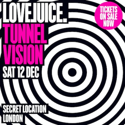 LOVEJUICE TUNNEL VISION - 12TH DECEMBER 2020 - 2.00PM - 9.00PM