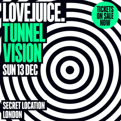 LOVEJUICE TUNNEL VISION - 13TH DECEMBER 2020 - 2.00PM - 9.00PM