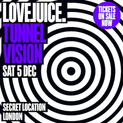 LOVEJUICE TUNNEL VISION - 5TH DECEMBER 2020 - 2.00PM - 9.00PM
