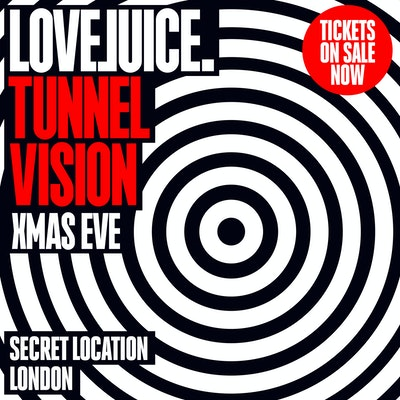LOVEJUICE TUNNEL VISION XMAS EVE - 24TH DECEMBER 2020 - 2.00PM - 9.00PM