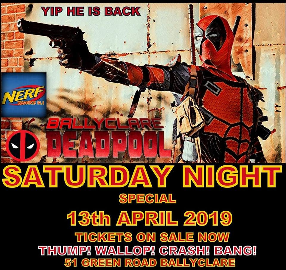 NERF - Ballyclare Deadpool - Yip Hes Back - 13th APR 19 (7pm - 9pm)