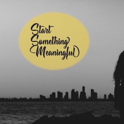Start Something Meaningful