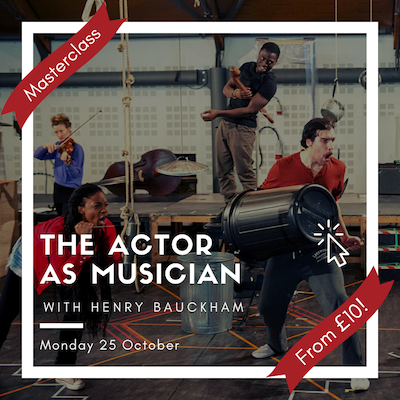 The Actor as Musician Masterclass with Henry Baukham